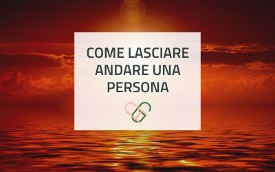 Come lasciare andare una persona - Arianna Garrone